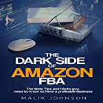 The Dark Side of Amazon FBA: The Little Tips and Hacks You Need to Know to Have a Profitable Business   Malik Johnson