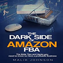 The Dark Side of Amazon FBA: The Little Tips and Hacks You Need to Know to Have a Profitable Business Audiobook by Malik Johnson Narrated by Jim D. Johnston