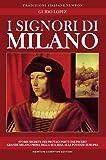 I Signori di Milano. Dai Visconti agli Sforza. Storia e segreti