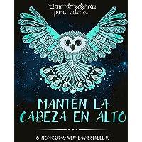 Libro De Colorear Colorear para  adultos: Mantén la cabeza en alto o no podrás ver las estrellas - Un libro para pintar inspirador y motivador, pensado para adultos (Spanish Edition)