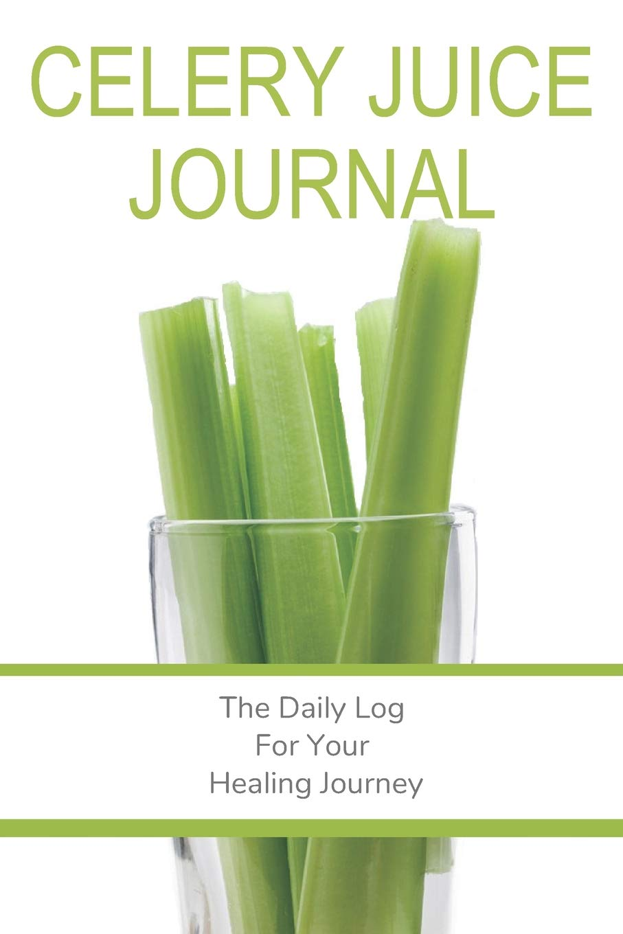 Celery Juice Journal: The Daily Log For Your Healing Journey