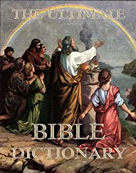 The Ultimate Bible Dictionary: Extended Annotated Edition