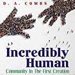 Incredibly Human: Community in the First Creation, Book 1 | D. A. Combs