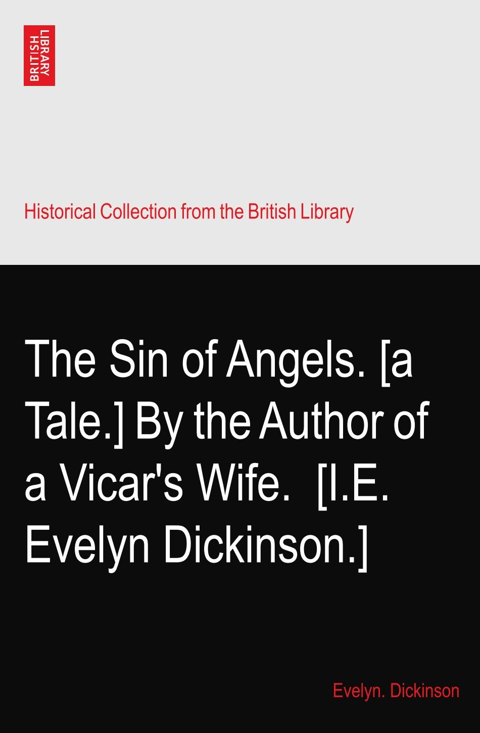 Read Online The Sin of Angels. [a Tale.] By the Author of a Vicar's Wife.? [I.E. Evelyn Dickinson.] pdf epub