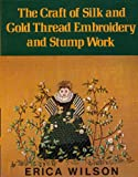The Craft of Silk and Gold Thread Embroidery and Stump Work, Erica Wilson, 0684150670