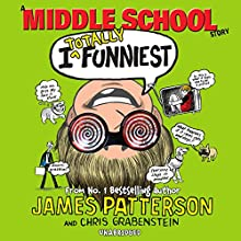 I Totally Funniest: A Middle School Story: (I Funny 3) Audiobook by James Patterson, Chris Grabenstein Narrated by Frankie Seratch
