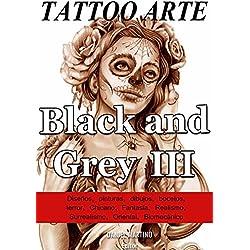 Tattoo images: TATTOO ARTE Black and Gray III: 122 Pinturas, Dibujos y Bocetos con la estética Black & Grey (PLANETA TATTOO nº 4) (Spanish Edition)