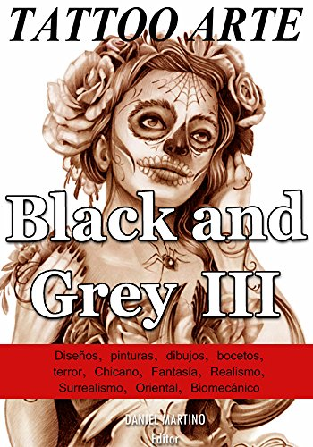 Tattoo images: TATTOO ARTE Black and Gray III: 122 Pinturas, Dibujos y Bocetos con la estética Black & Grey (PLANETA TATTOO nº 4) (Spanish - Gray Image