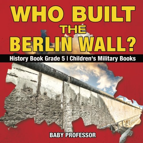 Who Built the Berlin Wall? - History Book Grade 5  Children's Military Books PDF ePub book