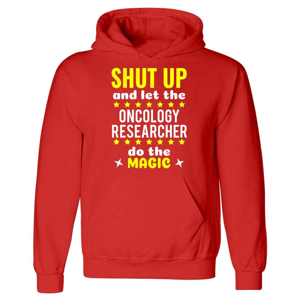 Shut Up and Let The Oncology Researcher Do The Magic Hoodie
