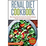 Renal Diet Cookbook: The Comprehensive Guide For Healthy Kidneys – Simple And Delicious Recipes For Healthy Kidneys (Healthy Eating)