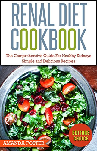 Renal Diet Cookbook: The Comprehensive Guide For Healthy Kidneys – Simple And Delicious Recipes For Healthy Kidneys (Healthy Eating) by Amanda Foster