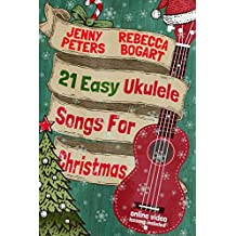 21 Easy Ukulele Songs for Christmas: Book + Online Video (Beginning Ukulele Songs)