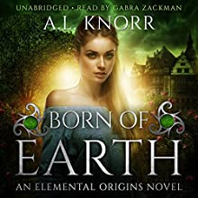 Born of Earth: The Elemental Origins Series, Book 3 Audiobook by A.L. Knorr Narrated by Gabra Zackman