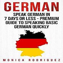 German: Speak German in 7 Days or Less - Premium Guide to Speaking Basic German Quickly: Language Learning Series Audiobook by Monica Rodriguez Narrated by Adrienne Ellis