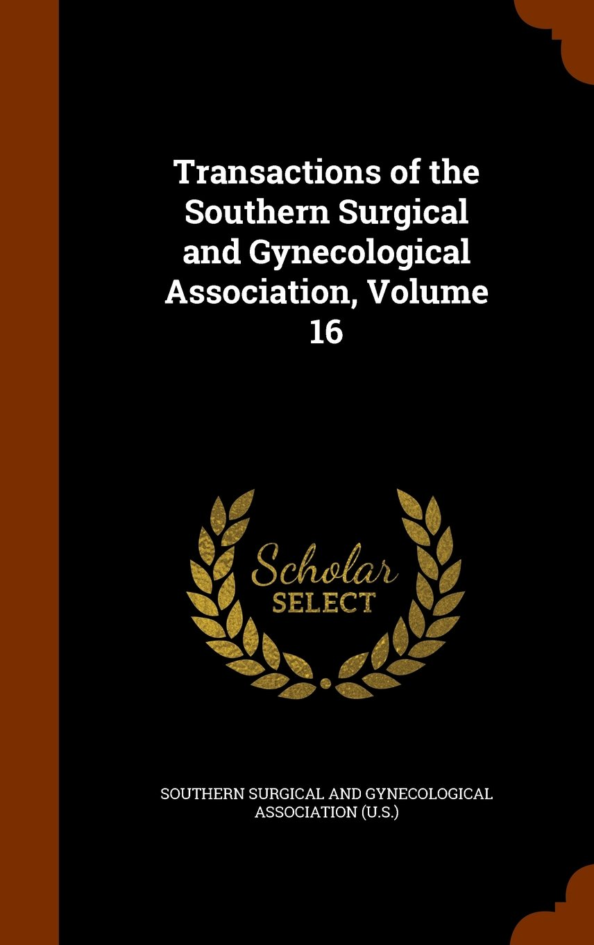 Transactions of the Southern Surgical and Gynecological Association, Volume 16 pdf epub