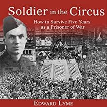 Soldier in the Circus: How to Survive Five Years as a Prisoner of War Audiobook by Edward Lyme Narrated by Robert Gladwell
