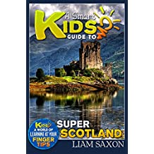 A Smart Kids Guide To SUPER SCOTLAND: A World Of Learning At Your Fingertips