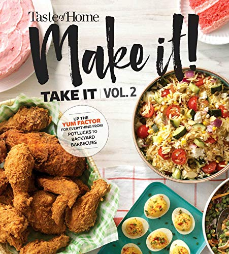 Taste of Home Make it Take it Vol. 2: Steal the spotlight at potlucks, parties, bake sales and any bring-a-dish event (2) by Edited by Taste of Home