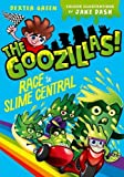 The Goozillas!: Race to Slime Central (Goozillas 3)