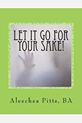 Let It Go for Your Sake!: Forgive! Kindle Edition