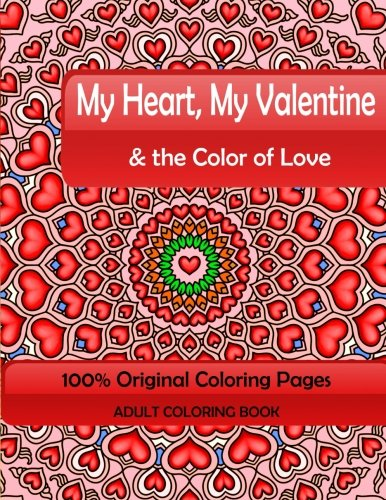 My Heart, My Valentine & the Color of Love: Adult Coloring Book: 100% Original Coloring Pages (Mix Books Adult Coloring)