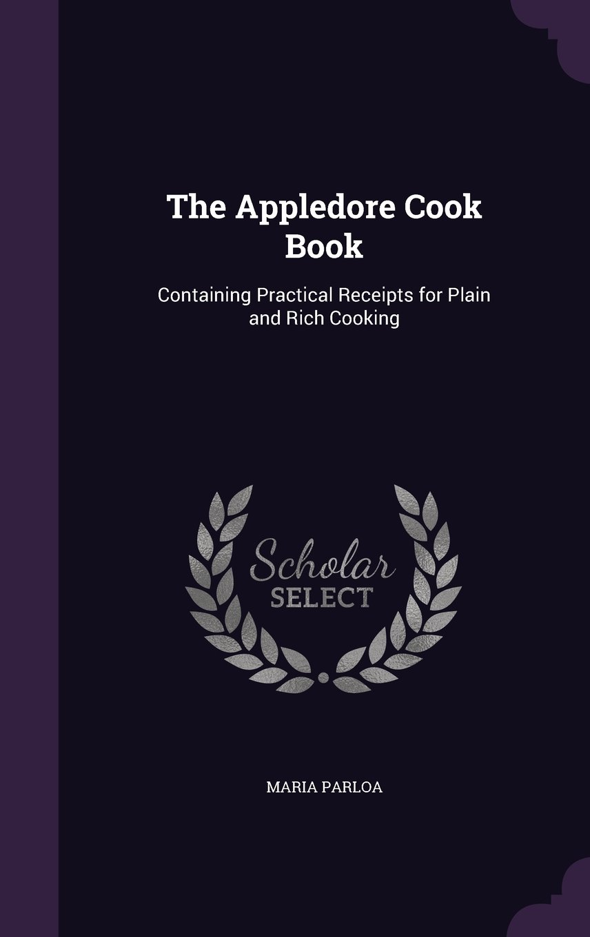The Appledore Cook Book: Containing Practical Receipts for Plain and Rich Cooking ebook