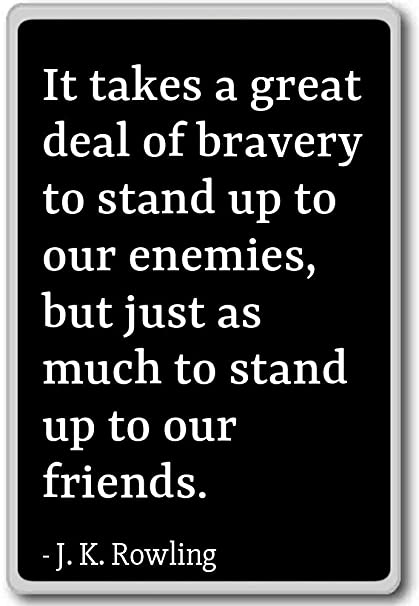 Amazoncom It Takes A Great Deal Of Bravery To Stand Up J K