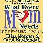 What Every Mom Needs | Elisa Morgan,Carol Kuykendall