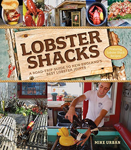 Lobster Shacks: A Road-Trip Guide to New England's Best Lobster Joints (2nd Edition)