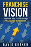 Franchise Vision: Transform Your Future Through Franchise Ownership