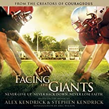 Facing the Giants: Never Give Up. Never Back Down. Never Lose Faith. Audiobook by Alex Kendrick, Stephen Kendrick, Eric Wilson Narrated by Jesse Lee