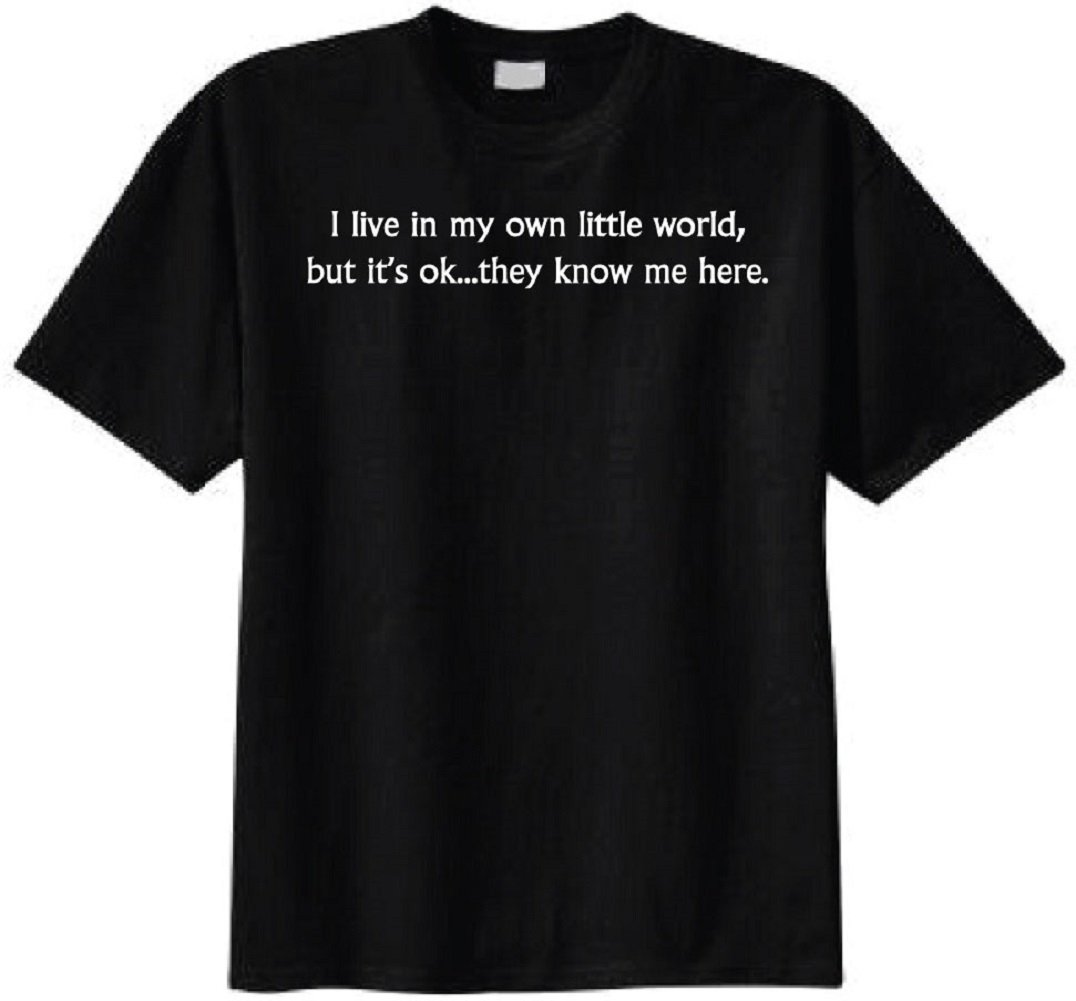 I Live In My Own Little World But Its Ok They Know Me Here Tshirt