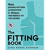 The Fitting Book: Make Sewing Pattern Alterations & Achieve the Perfect Fit You Desire: Make Sewing Pattern Alterations…