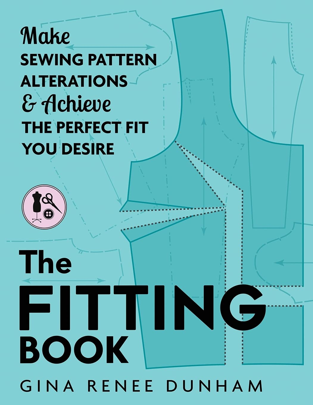 The Fitting Book: Make Sewing Pattern Alterations & Achieve the Perfect Fit You Desire