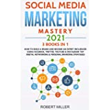Social Media Marketing Mastery 2021:3 BOOKS IN 1-How to Build a Brand and Become an Expert Influencer Using Facebook, Twitter