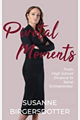 Pivotal Moments: From High School Dropout to Serial Entrepreneur Paperback