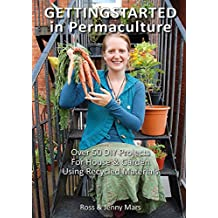 Getting Started in Permaculture: 54 Projects for Home and Garden by Ross & Jenny Mars (Illustrated, 1 Oct 2010) Paperback
