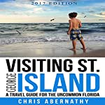 Visiting St. George Island: A Travel Guide for the Uncommon Florida | Chris Abernathy