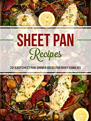 Sheet Easy (Sheet Pan Recipes: 22 Easy Sheet Pan Dinner Ideas for Busy Families)