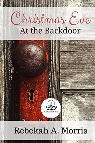 Christmas Eve at the Backdoor (Christmas Collection) by [Morris, Rebekah]