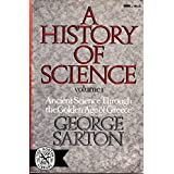 History of Science: Ancient Science Through the Golden Age of Greece v. 1
