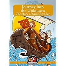 Journey into the Unknown: The Story of Saint Brendan (Irish Myths & Legends In A Nutshell Book 17)
