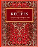 Persian Recipes: A Persian Cookbook Filled with Authentic Persian Recipes