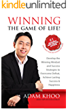 Winning the Game of Life!: Develop the Winning Mindset and Success Strategies to Overcome Defeat, Achieve Lasting Happiness and Success