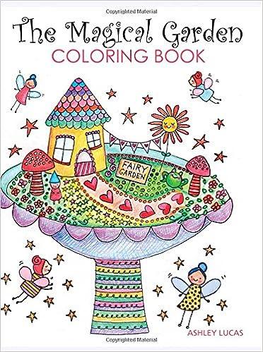 Amazon Com The Magical Garden Coloring Book 0499993279652 Ashley