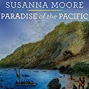 Paradise of the Pacific: Approaching Hawaii Audiobook by Susanna Moore Narrated by Kaipo Schwab