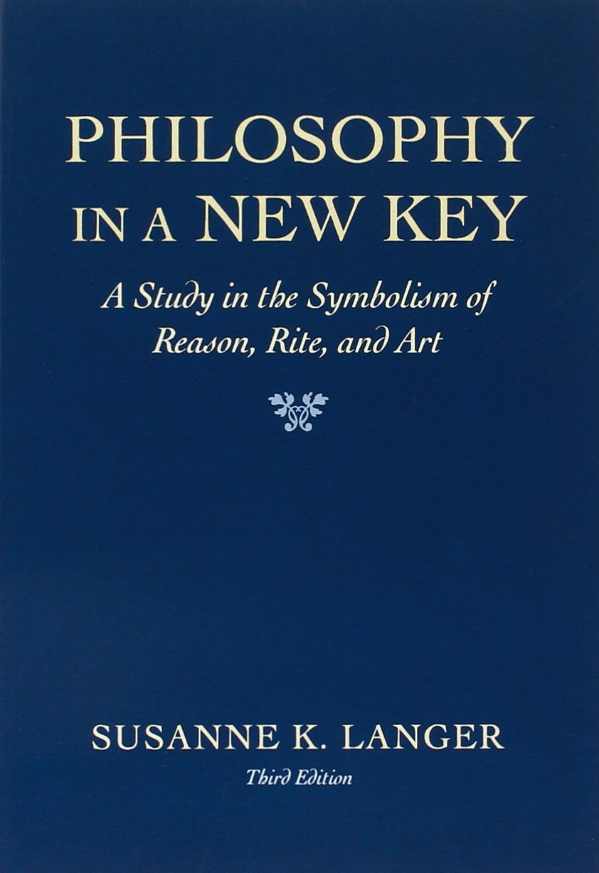 Philosophy in a New Key: Study in the Symbolism of Reason, Rite and Art (Harvard Paperbacks)