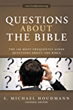 Questions about the Bible: The 100 Most Frequently Asked Questions About the Bible