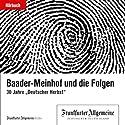 Baader-Meinhof und die Folgen (F.A.Z.-Dossier) Hörbuch von  div. Gesprochen von: Olaf Pessler, </a> u.a.